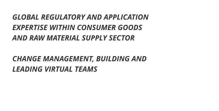 GLOBAL REGULATORY AND APPLICATION EXPERTISE WITHIN CONSUMER GOODS AND RAW MATERIAL SUPPLY SECTOR  CHANGE MANAGEMENT, BUILDING AND LEADING VIRTUAL TEAMS